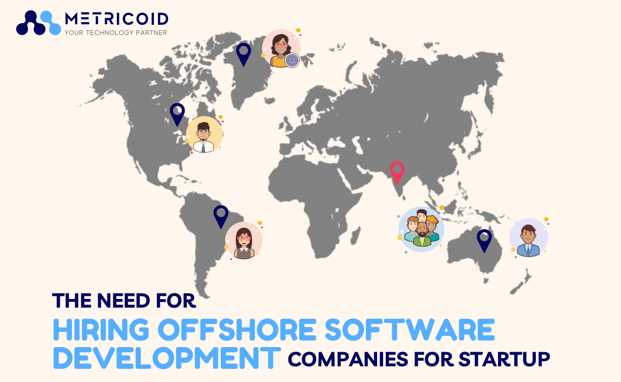 Metricoid-the need for hiring offshore software development companies for startup